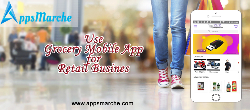 benefits of having grocery mobile app, retail management mobile app, retail business mobile app, best grocery mobile app, retail management app, app builder, mobile app builder, online apps market